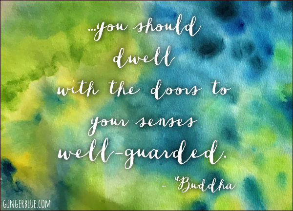 you should dwell with the door to your senses well-guarded